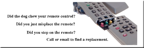 Did the dog chew your remote control? Did you just misplace the remote? Did you step on the remote? Call or email to find a replacement.